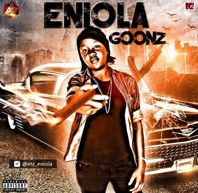 ENIOLA: THE YOUNG FEMALE RAPPER DISHES OUT A NEW JAM #GOONS (DOWNLOAD)