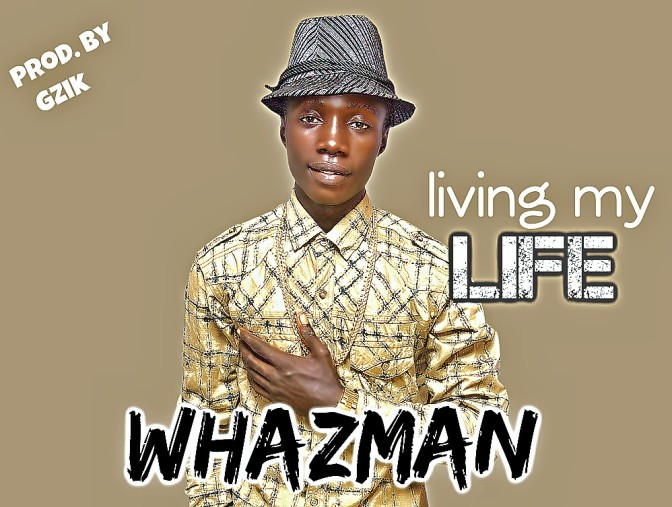 DOWNLOAD 'LIVING MY LIFE' BY WHAZMAN (PROD. BY GZIK)