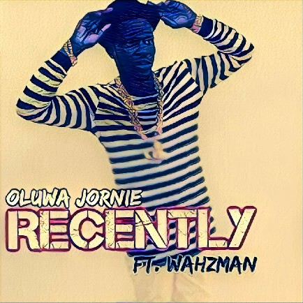 #NEWJAMALERT DOWNLOAD #RECENTLY BY OLUWAJORNIE ( @OLUWAJORNIEBRA2 ) FT. WHAZMAN